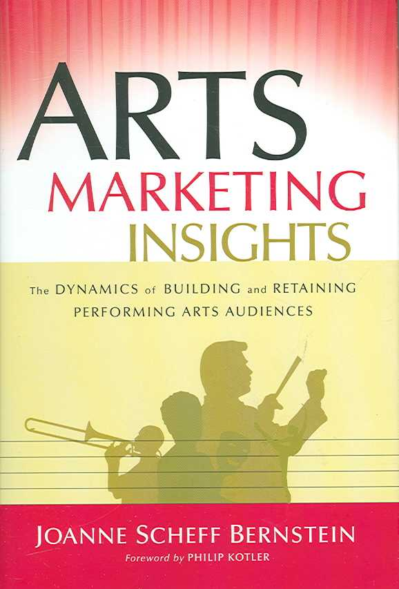 Arts Marketing Insights By Bernstein, Joanne Scheff/ Kotler, Philip (FRW)